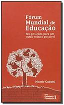 Forum mundial de educacao: pro-posicoes para um ou - Editora e livraria instituto paulo freire