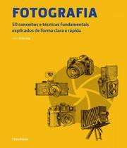 Fotografia - 50 conceitos e tecnicas fundamentais explicados de forma clara e rapida - Publifolha -