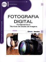 Fotografia Digital - Fundamentos e Técnicas de Edição de Imagens - Série Eixos - Editora érica