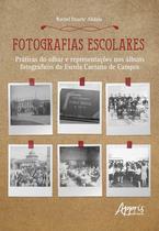 Fotografias escolares: práticas do olhar e representações nos àlbuns fotográficos da escola caetano de campos - Appris -
