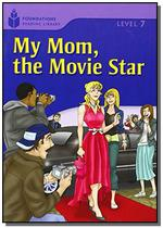 Foundations Reading Library Level 7.3  - My Mom, The Movie Star - Cengage -