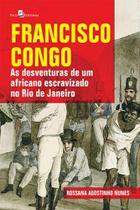 Francisco congo - as desventuras de um africano escravizado no rio de janeiro - PACO EDITORIAL