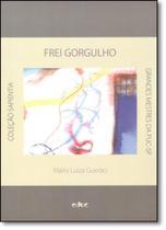 Frei Gorgulho: Um Semeador da Boa Nova - Coleção Sapientia - Educ - puc -