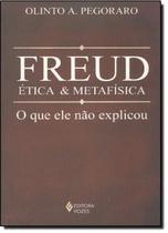 Freud, etica e metafisica - o que ele nao explicou - Vozes -