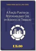 Funcao punitiva da responsabilidade civil em acide - Ltr