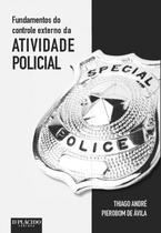 Fundamentos do Controle Externo da Atividade Policial - Editora D'Plácido
