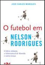 Futebol em nelson rodrigues, o - o obvio ululante, o sobrenatural de almeida e outros temas - Educ