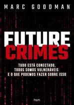 Future crimes - Hsm Editora  Alta Books