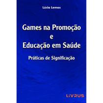 Games na promoção e educação em saúde - Livrus -