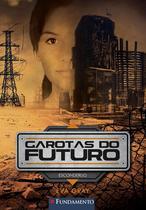 Garotas do Futuro 02. Esconderijo - Fundamento