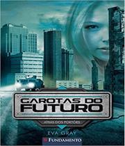 Garotas Do Futuro - Atras Dos Portoes - Vol 01 - Fundamento