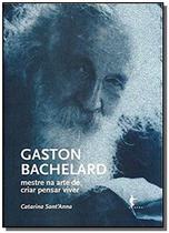 Gaston bachelard: mestre na arte de criar pensar v - Edufba -