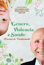 Gênero, Violência e Saúde: Processos de Envelhecimento - Scortecci Editora -