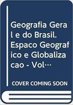 Geografia Geral E Do Brasil – Espaço Geográfico E Globalização - Volume 2 - Scipione -