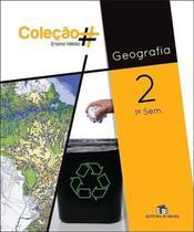 Geografia - Vol. 2 - Ensino Médio - 1º Semestre - Coleção  - Editora do brasil