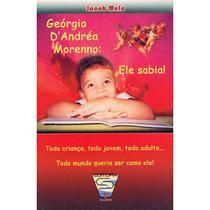 Georgio D'Andrea Morenno: Ele Sabia ! Toda criança, todo jovem, todo adulto... todo mundo queria ser - Vida E Saber