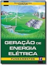 Geracão de Energia Elétrica: Fundamentos - Editora erica ltda