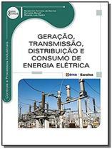 Geracao transmissao distribuicao e consumo de energia eletrica - erica - Editora erica ltda