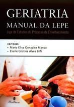 Geriatria Manual da Lepe - Liga de Estudos do Processo de Envelhecimento - Martinari