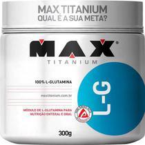 GLUTAMINA L-G 300g - MAX TITANIUM - Imunidade e Massa Muscular -