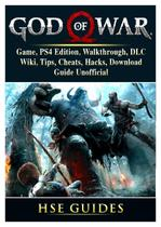 God of War 4 Game, PS4 Edition, Walkthrough, DLC, Wiki, Tips, Cheats, Hacks, Download, Guide Unofficial - Gamer guides llc