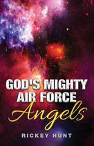 Gods Mighty Air Force - Rickey Hunt