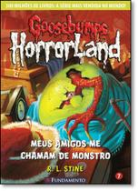 Goosebumps Horroland: Meus Amigos me Chamam de Monstro - Vol.7 - Fundamento