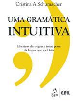 Gramatica intuitiva, uma - manual para entender a gramatica de uma vez por todas - Epu - editora pedagogica e universitaria