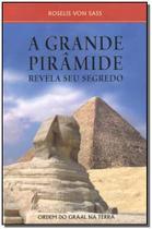 Grande piramide, a - revela seu segredo - Ordem do graal