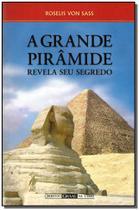 Grande Pirâmide, a - Revela Seu Segredo - Ordem do graal