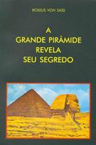 Grande piramide revela seu segredo, a - Ordem Do Graal Na Terra