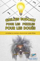 Grilles Sudoku pour les puzzles pour les doués | Lextrême du Sudoku (plus de 204 casse-têtes) - Speedy Publishing Llc -