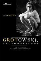 Grotowski, grotowskianos e o paradoxo precisao-espontaneidade - Paco editorial