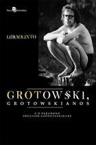 Grotowski, grotowskianos e o paradoxo precisao-espontaneidade - Paco (Fazer Cotação)