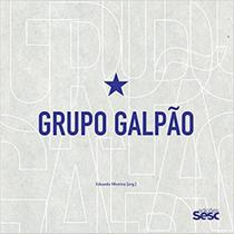 Grupo Galpão: tempos de viver e de contar - Edições Sesc -