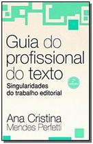 Guia do Profissional do Texto: Singularidades do Trabalho Editorial - Scortecci -