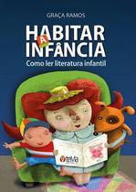 Habitar a Infancia: Como Ler Literatura Infantil - Tema Editorial -