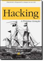 Hacking - A próxima geração - Alta Books