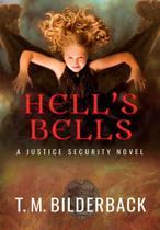 Hells Bells - A Justice Security Novel - T. M. Bilderback