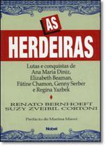 Herdeiras, As: Lutas e Conquistas de Ana Maria Diniz, Elizabeth Beaman, Fátine Chamon, Genny Serber e Regina Yazbek - Nobel -