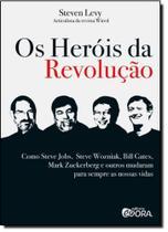 Heróis da Revolução, Os: Como Steve Jobs, Steve Wozniak, Bill Gates, Mark Zuckerberg e Outros Mudaram Para Sempre as Nos - Evora