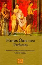 Hinos Órficos: Perfumes - Introdução, Tradução, Comentário e Notas De: Ordep Serra - Odysseus
