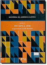 Historia da america latina vol. iv : de 1870 a 1930 - Edusp -