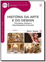 HISTORIA DA ARTE E DO DESIGN - PRINCIPIOS, ESTILOS E MANIFESTACOES CULTURAIS - 1a ED - Editora erica ltda