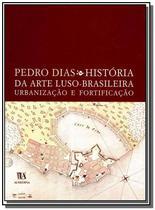 Historia da arte luso-brasileira, urbanizacao e fo - Almedina -