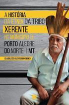 História da etnia da tribo xerente no município de porto alegre do norte - mt, a - Scortecci Editora -