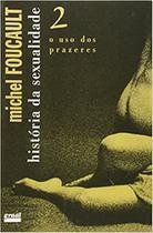 História da Sexualidade 2 - o Uso dos Prazeres - Graal -