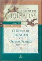 Historia das cruzadas - vol.2 - o reino de jerusalem e o oriente franco - 1100-1187 - Imago -