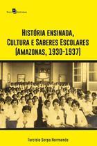 História Ensinada, Cultura e Saberes Escolares (Amazonas, 1930-1937) - Paco