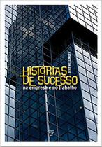 Histórias de sucesso na empresa e na profissão - trilogia ordens do sucesso - Atman